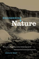 Engineering Nature: Water, Development, and the Global Spread of American Environmental Expertise