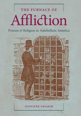 The Furnace of AfflictionPrisons and Religion in Antebellum America
