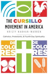 The Cursillo Movement in AmericaCatholics, Protestants, and Fourth-Day Spirituality