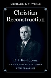 Christian Reconstruction: R. J. Rushdoony and American Religious Conservatism