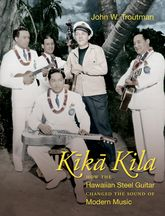 Kika Kila: How the Hawaiian Steel Guitar Changed the Sound of Modern Music